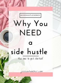 Why You NEED a side hustle (plus how to get started!)