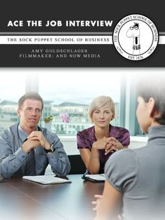 Ace the Job Interview: The Sock Puppet School of Business $4.99