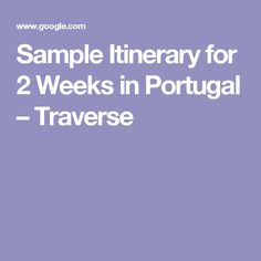 Sample Itinerary for 2 Weeks in Portugal – Traverse