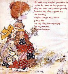 """Sarah Kay Frases para Mamá       """"La madre es nuestra providencia sobre la tierra en los primeros años de vida, nuestro apoyo más firme en los años siguientes de la niñez, nuestra amiga más tierna y más leal en los años borrascosos de la juventud"""" Severo Catalina (1832-1871), político y escritor español"""