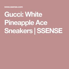 release date 0cd85 b2bc1 Gucci White Pineapple Ace Sneakers