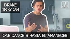 One Dance by Drake and Hasta el Amanecer by Nicky Jam   Mashup by Alex Aiono - YouTube