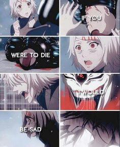 Tokyo Ghoul Juuzuo Suzuya  You have to watch/read the entire show/manga to be fully smacked by the feels of this line
