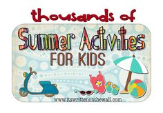 What to do this summer? Here are literally thousands of fun ideas for you and the kids   This summer is going to be AWESOME!