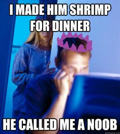 i made him shrimp for dinner he called me a noob - Runescape Addicts Wife - quickmeme