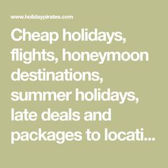 Cheap holidays, flights, honeymoon destinations, summer holidays, late deals and packages to locations all over the World. Sign up to our newsletter and like our Facebook page to stay updated