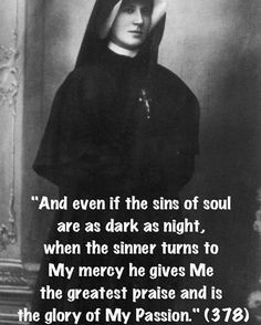 """""""From the book """"Divine Mercy in my Soul"""" the Diary of Sister Faustina Kowalska available from the Marians of the Immaculate Conception in Worcester, MA.via denise izzo Catholic Religion, Catholic Quotes, Catholic Prayers, Catholic Saints, Religious Quotes, Roman Catholic, Catholic Sacraments, Catholic Doctrine, Faustina Kowalska"""