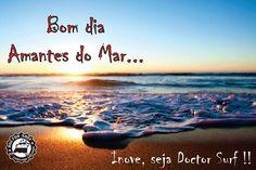 Bom dia Amantes do Mar. Inove, seja Doctor Surf !