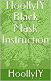 Free Kindle Book -   HoollyIY Black Mask Instruction