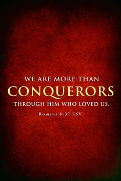 Romans (NKJV) - Yet in all these things we are more than conquerors through Him who loved us. Faith Quotes, Bible Quotes, Bible Verses, Scriptures, Biblical Quotes, More Than Conquerors, Bride Of Christ, Daily Scripture, Romans 8