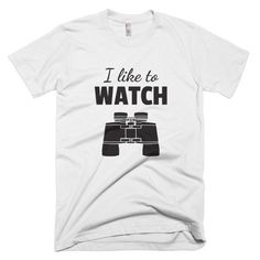 Men's/Unisex I Like To Watch T-shirt