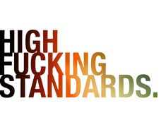 Keep your standards HIGH.