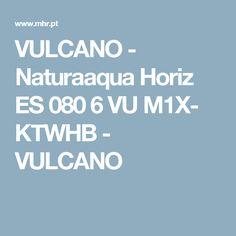 VULCANO - Naturaaqua Horiz ES 080 6 VU M1X- KTWHB - VULCANO