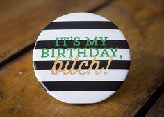 It's my Birthday Bitch Jumbo Button by KellyElliottCreative