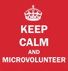 KEEP CALM AND MICROVOLUNTEER Easy, no commitment 'do good' actions that can be completed in under 30 minutes   http://helpfromhome.org/