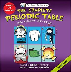 Basher Science: The Complete Periodic Table: All the Elements with Style!: Adrian Dingle, Simon Basher, Dan Green: 9780753471975: Amazon.com: Books