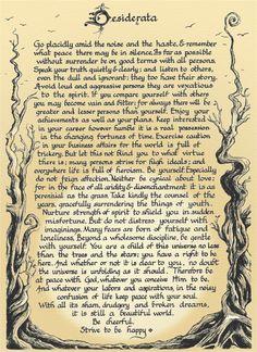 Если вам грустно, плохо или одиноко, прочтите этот текст. Написан он поэтом Максом Эрманном в далекие 1920-е годы прошлого века. Называется поэма Desiderata. Это произведение настолько мудрое и проникновенное, что вошло в историю, и ему даже посвящена целая статья на Википедии! В своём дневнике Макс Эрманн написал: «Я бы хотел, если у меня это получится, …