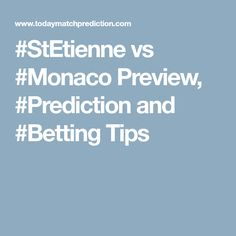 #StEtienne vs #Monaco Preview, #Prediction and #Betting Tips St Etienne, Upcoming Matches, Football Predictions, Who Will Win, Football Match, Monaco, Tips, Counseling
