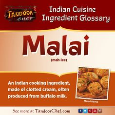 #Malai - An #Indian cooking ingredient made of clotted cream, often produced from buffalo milk. #IndianCuisine #Glossary