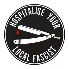 HOSPITALIZE YOUR LOCAL FASCIST