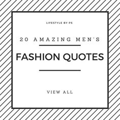 We know you love fashion and we know you love to share some fashion wisdom on your social profiles. Here're our 20 of the best Men's Fashion Quotes to Step Up Your Instagram & Pinterest Game. Go share these with your followers and help them be a better gentleman. UPGRADE YOUR STYLE WITH OUR FASHION EBOOKS - VIEW COLLECTION