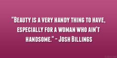 josh billings quote 29 Perfect Quotes About Being Beautiful Meaning Of Be, Perfection Quotes, Interesting Quotes, You Are Beautiful, Handsome, Beauty Quotes, Confidence, How To Make, Woman