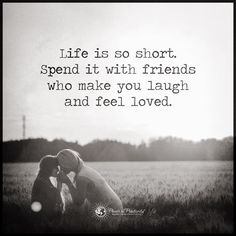 Life is so short. Spend it with friends who make you laugh and feel loved. #powerofpositivity #positivewords #positivethinking #inspirationalquote #motivationalquotes #quotes #life #love #lifeisshort #friends #laugh #loved #laughter
