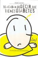 Título: Te acaban de decir que tienes diabetes  Autor: Iñaki Lorente  Editado por: Laboratorios Roche Diagnostics  Contenidos: Un libro ameno, original y muy sencillo de leer, de gran ayuda para todas aquellas personas que estén viviendo el impacto de ese primer momento del diagnóstico de la diabetes.
