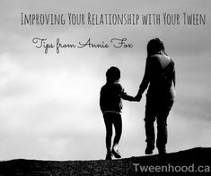 Tips from Annie Fox to improve your relationship with your tween. Parenting tips.