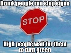 Funny images of the week, 25 images. Drunk People Run Stop Signs, High People Wait For Them To Turn Green