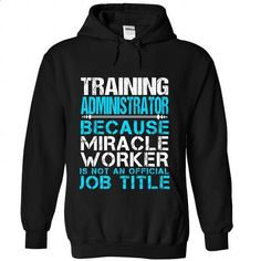 TRAINING-ADMINISTRATOR - #printed t shirts #cool shirt. I WANT THIS => https://www.sunfrog.com/No-Category/TRAINING-ADMINISTRATOR-3516-Black-Hoodie.html?60505