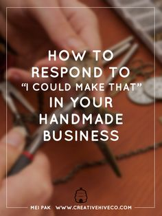 """I asked a few creatives in my private Facebook mastermind group how they respond to """"I could make that"""". Here are a few brilliant answers."""