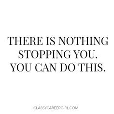 There is nothing stopping you. You can do this. #quote #inspiration