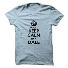 I cant ୧ʕ ʔ୨ keep calm Im a DALEHi DALE, you should not keep calm as you are a DALE, for obvious reasons. Get your T-shirt today.I cant keep calm Im a DALE