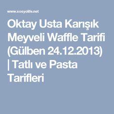 Oktay Usta Karışık Meyveli Waffle Tarifi (Gülben 24.12.2013) | Tatlı ve Pasta Tarifleri