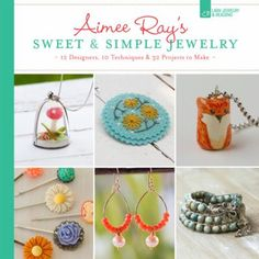 Aimee Ray's Sweet & Simple Jewelry: 12 Designers, 10 Techniques & 32 Projects to Make by Aimee Ray and Kathy Sheldon.