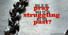Do you have a past that doesn't want to let go? Do you believe you are forgiven, and yet long to be free? If so, this prayer is a good start. http://keithferrin.com/pray-struggling-past