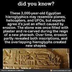 These 3,000-year-old Egyptian hieroglyphics may resemble planes, helicopters, and UFOs, but experts agree it's just an effect caused by erosion. The stone was once filled with plaster and re-carved during the reign of a new pharaoh. Over time,...