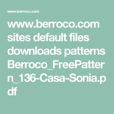 www.berroco.com sites default files downloads patterns Berroco_FreePattern_136-Casa-Sonia.pdf