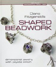 Diane Fitzgerald's Shaped Beadwork: Dimensional Jewelry with Peyote Stitch (Lark Jewelry Books)