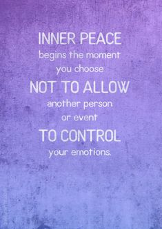 Inner peace begins the moment you choose not to allow another person or event to control your emotions. – #control #peace http://quotemirror.com/s/hf1hc