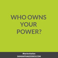 Who owns your power? #HerInvitation