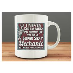 I Never Dreamed I'd Grow Up to Be a Super Sexy Mechanic Mug Funny... ($15) ❤ liked on Polyvore featuring home, kitchen & dining, drinkware, drink & barware, grey, home & living, mugs, ceramic mugs and ceramic cups