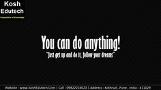 "You can Do Anything!  ""just get up and do it, follow your dreams"" #mondaymotivation #JEE #KoshEdutech  www.KoshEdutech.com"