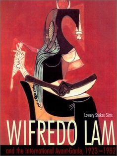 Wifredo Lam and the International Avant-Garde, 1923-1982 (Joe R. and Teresa Lozano Long Series in Latin American and Latino Art and Culture) by Lowery Stokes Sims,http://www.amazon.com/dp/0292777507/ref=cm_sw_r_pi_dp_oyPmtb18EPBGG41S