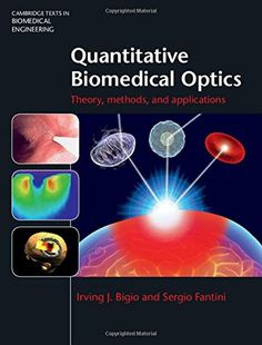 Quantitative Biomedical Optics: Theory, Methods, and Applications. Comprehensive and up to date, it covers a broad range of areas in biomedical optics, from light interactions at the single-photon and single-biomolecule levels, to the diffusion regime of light propagation in tissue.  http://search.lib.uiowa.edu/01IOWA:default_scope:01IOWA_ALMA21466315310002771