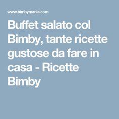 Buffet salato col Bimby, tante ricette gustose da fare in casa - Ricette Bimby