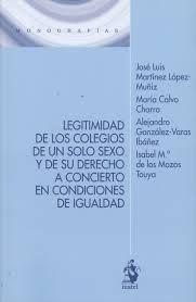 Legitimidad de los colegios de un solo sexo y de su derecho a concierto en condiciones de igualdad / José Luis Martínez López-Muñiz... [et al.]