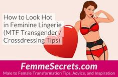 How to Look Hot in Feminine Lingerie (MTF Transgender / Crossdressing Tips): http://feminizationsecrets.com/transgender-crossdressing-feminine-lingerie/