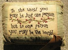 "8P0097bm - To the World ..Pillow   8"" x 6""    Sitchery, To the Word you may be...Pillow   $ 8.95"